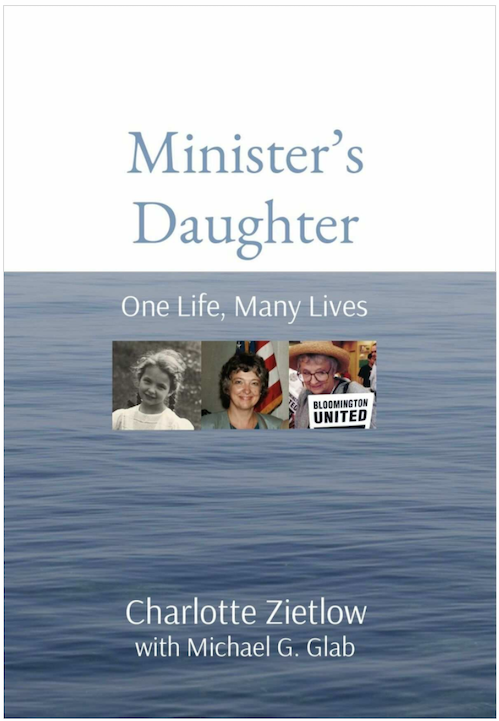 """Charlotte Zietlow's new memoir, """"Minister's Daughter: One Life, Many Lives,"""" is available in Bloomington at the Book Corner and wherever e-books are sold. Find links and more info at the end of the article."""